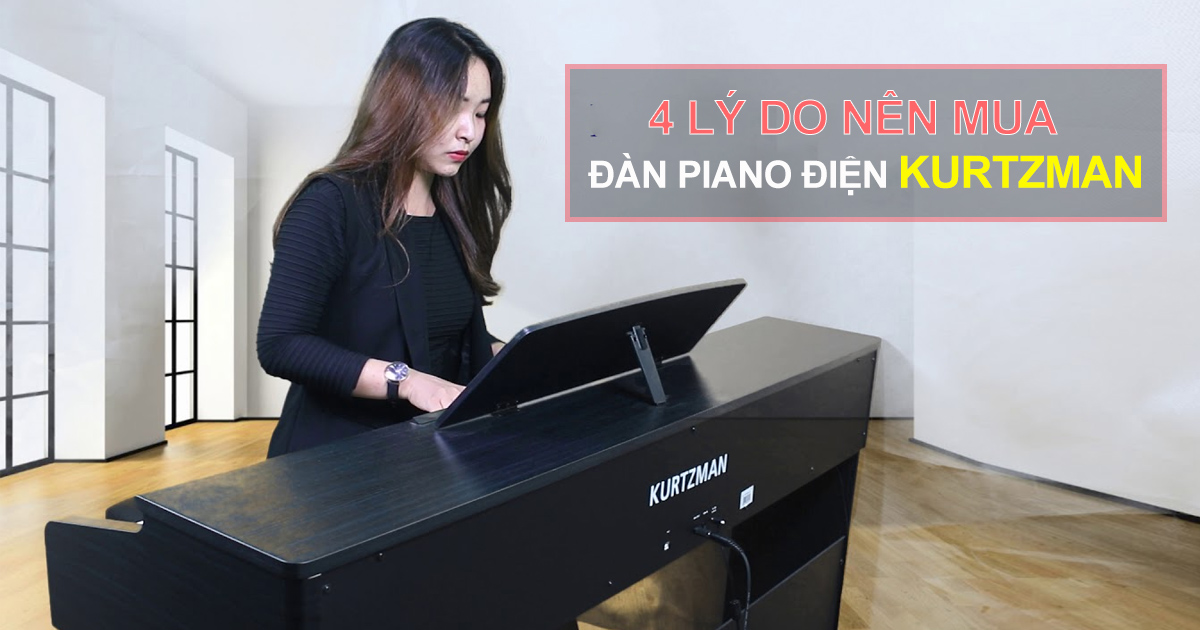 4 Lý Do Nên Mua Đàn Piano Điện Kurtzman Đến Từ Anh Quốc