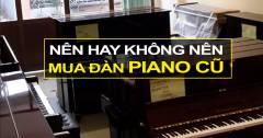 Bạn Có Thể Mua Đàn Piano Cũ Nếu Muốn Tiết Kiệm Chi Phí Cùng Tham Khảo Nhé