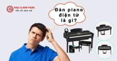 Đàn piano điện là gì? - Vì sao nên lựa chọn học chơi đàn Piano điện?