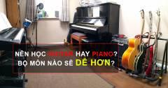 Guitar Và Piano nên Học Loại Nhạc Cụ Nào Sẽ Dễ Hơn?