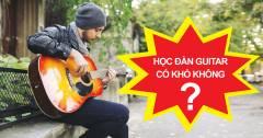 Học Đàn Guitar Có Khó Không? 3 Kinh Nghiệm Tự Học Guitar Hiệu Quả