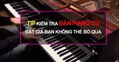 Kinh Nghiệm Kiểm Tra Đàn Piano Cũ Đắt Giá Bạn Không Nên Bỏ Qua