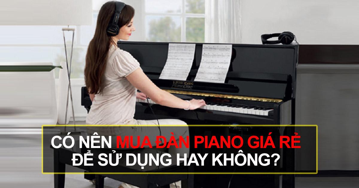 Mua Đàn Piano Giá Rẻ Thực Chất Có Phải Là Đàn Piano Cũ?