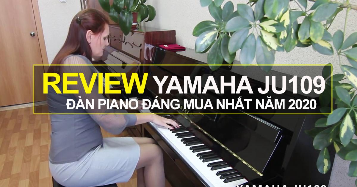 Review Piano Yamaha JU109PE Chính Hãng Nhập Từ Nhật